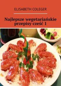Najlepsze wegetariańskie przepisy. Cześć1 - Elisabeth Coleger