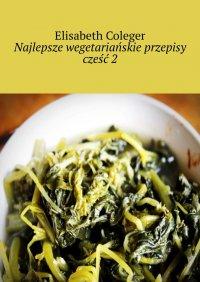 Najlepsze wegetariańskie przepisy. Cześć2 - Elisabeth Coleger