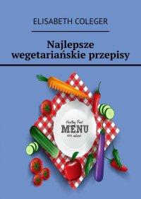 Najlepsze wegetariańskie przepisy - Elisabeth Coleger