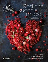 Roślinna kuchnia miłości. Gotuj, jedz, kochaj - Ida Kulawik