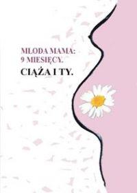 9 miesięcy. Ciąża i Ty - Młoda Mama