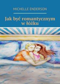 Jakbyć romantycznym włóżku - Michelle Enderson