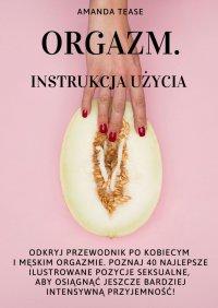 Orgazm. Instrukcja użycia - Amanda Tease