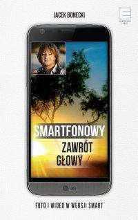 Smartfonowy zawrót głowy - czyli jak fotografować i filmować - Jacek Bonecki