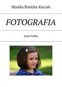 Fotografia - Monika Ponicka-Kuczek