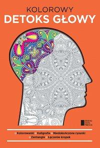 Kolorowy detoks głowy - Opracowanie zbiorowe
