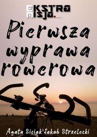 Pierwsza wyprawa rowerowa - Agata Siciak, Agata Siciak Jakub Strzelecki