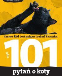 101 pytań o koty, czyli czemu kot jest gałgan i zeżarł kanarka - Dorota Kozińska