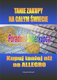 Tanie zakupy na całym świecie. Poradnik superkupca - Przemysław Mielcarski