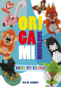 Origami modułowe krok po kroku - Zofia Wodzyńska