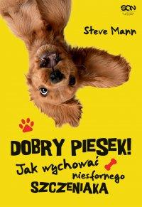 Dobry piesek! Jak wychować niesfornego szczeniaka  Dobry piesek! Jak wychować niesfornego szczeniaka - Steve Mann