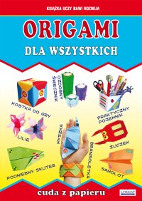 Origami dla wszystkich. Cuda z papieru - Beata Guzowska