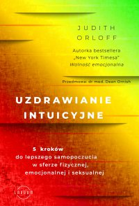 Uzdrawianie intuicyjne - Judith Orloff, Judith Orloff