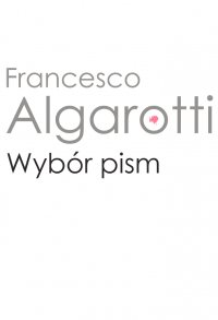 Wybór pism - Francesco Algarotti, Francesco Algarotti
