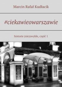 #ciekawieowarszawie - Marcin Kudłacik