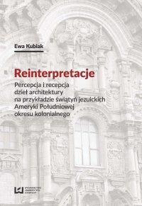 Reinterpretacje. Percepcja i recepcja dzieł architektury na przykładzie świątyń jezuickich Ameryki Południowej okresu kolonialnego - Ewa Kubiak