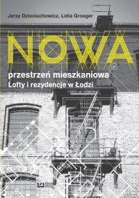 Nowa przestrzeń mieszkaniowa. Lofty i rezydencje w Łodzi - Jerzy Dzieciuchowicz