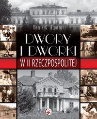 Dwory i dworki w II RP - Marcin K. Schirmer