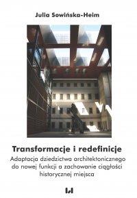 Transformacje i redefinicje. Adaptacja dziedzictwa architektonicznego do nowej funkcji a zachowanie ciągłości historycznej miejsca - Julia Sowińska-Heim