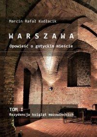 WARSZAWA Opowieść ogotyckim mieście - Marcin Kudłacik