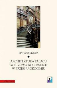 Architektura pałacu Goetzów-Okocimskich w Brzesku-Okocimiu - Mateusz Grzęda
