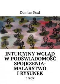Damian Kozi- Intuicyjny wgląd wpodświadomość spojrzenia-malarstwo irysunek- 2 część - Damian Kozi
