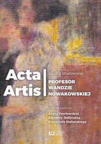 Acta Artis. Studia ofiarowane Profesor Wandzie Nowakowskiej - Aneta Pawłowska