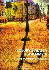 Blask miasta. Kolory światła - Gniewomir Pieńkowski