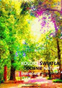 Odcienie natury. Kolory światła - Gniewomir Pieńkowski