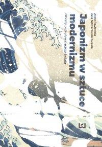 Japonizm w sztuce modernizmu. Obrazy przepływającego świata - Julia Niewiarowska-Kulesza