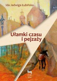 Ułamki czasu i pejzażu - Ida Jadwiga Łubińska