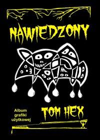 Nawiedzony. Album grafiki użytkowej - Tom Hex