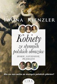 Kobiety ze słynnych polskich obrazów. Boskie, natchnione, przeklęte - Iwona Kienzler