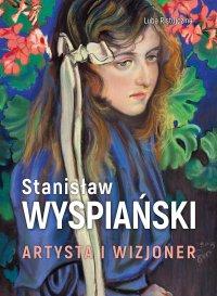 Stanisław Wyspiański. Artysta i wizjoner - Luba Ristujczina