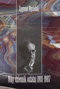 Niby-dziennik ostatni: 1981–1987 - Zygmunt Mycielski
