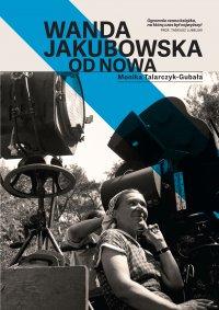Wanda Jakubowska. Od nowa - Monika Talarczyk-Gubała