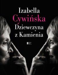 Dziewczyna z Kamienia - Izabela Cywińska