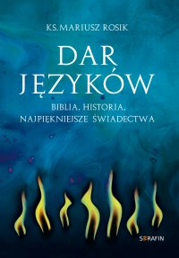 Dar języków. Biblia, historia, najpiękniejsze świadectwa - Mariusz Rosik