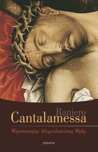 Wspominając błogosławioną Mękę - Raniero Cantalamessa