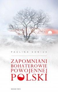 Zapomniani bohaterowie powojennej Polski - Paulina Koniuk