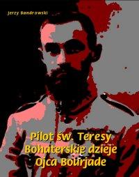 Pilot św. Teresy. Bohaterskie dzieje Ojca Bourjade - Jerzy Bandrowski
