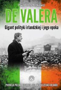 De Valera. Gigant polityki irlandzkiej i jego epoka - Paweł Toboła-Pertkiewicz