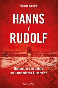 Hanns i Rudolf. Niemiecki Żyd poluje na komendanta Auschwitz - Thomas Harding