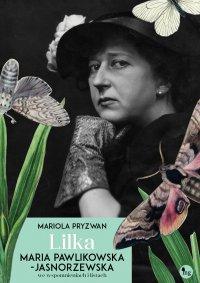 Lilka. Maria Pawlikowska-Jasnorzewska we wspomnieniach i listach - Mariola Pryzwan