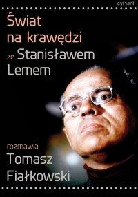Świat na krawędzi. Ze Stanisławem Lemem rozmawia Tomasz Fiałkowski - Stanisław Lem
