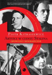 Artyści w cieniu Stalina - Piotr Kitrasiewicz