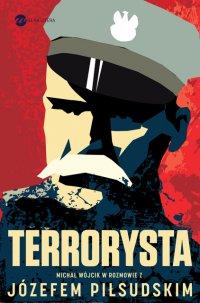 Terrorysta. Wywiad-rzeka z Józefem Piłsudskim - Józef Piłsudski