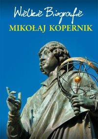 Mikołaj Kopernik. Wielkie Biografie - Marcin Pietruszewski