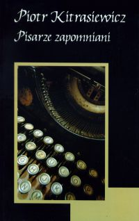 Pisarze zapomniani - Piotr Kitrasiewicz