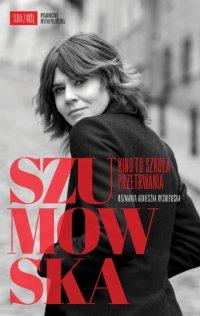 Szumowska. Kino to szkoła przetrwania - Małgorzata Szumowska